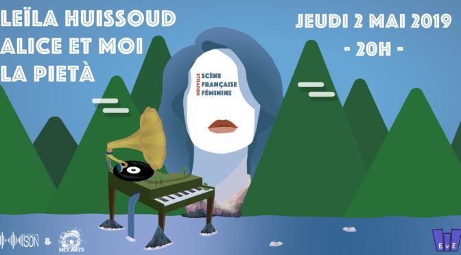 02/05 – Leïla Huissoud + Alice Et Moi + La Pietà – EVE