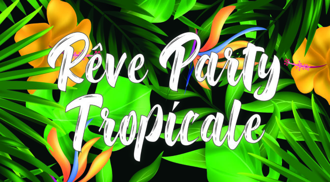 30/03 – Rêve Party Tropicale – Lieu Secret